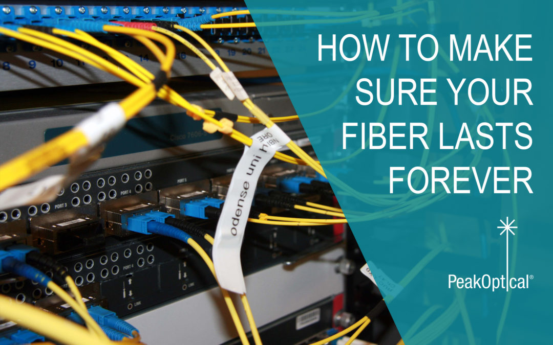 How to make sure your Fiber Optic Network lasts forever