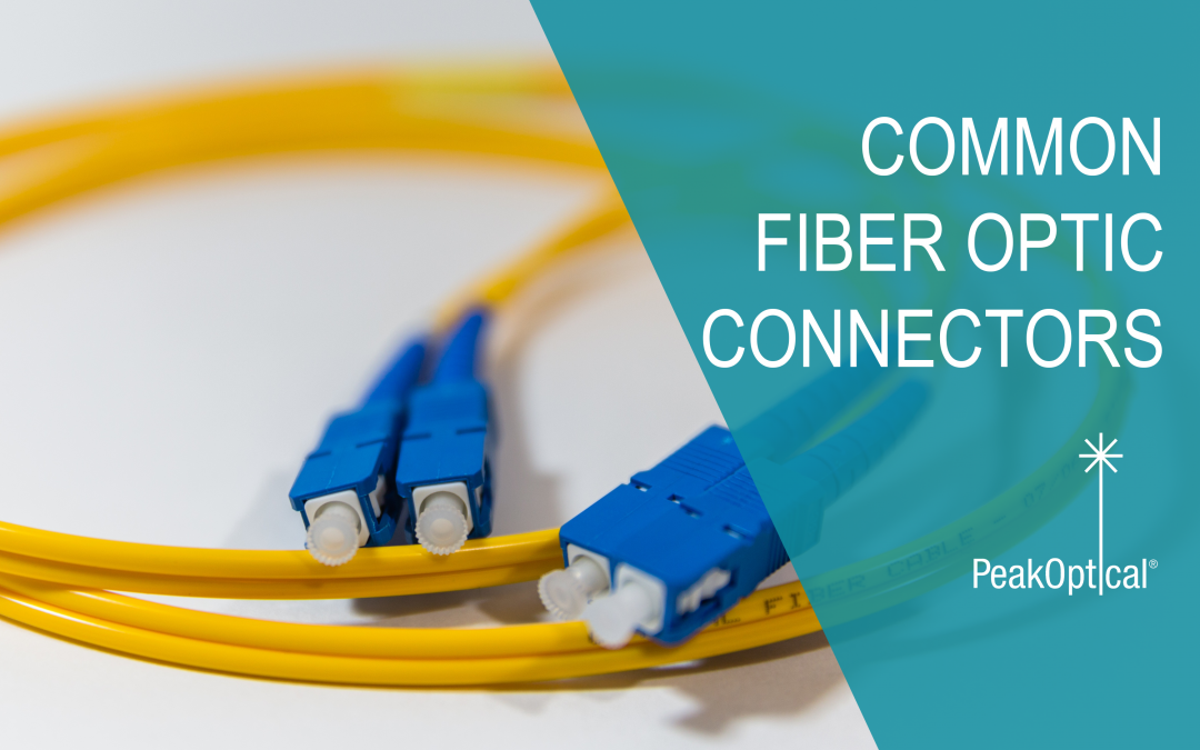 Common Types of Fiber Optic Connectors – What are they and how to use them?